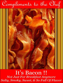 It's Bacon !!: Not Just For Breakfast Anymore - Salty, Smoky, Sweet, & So Full Of Flavor
