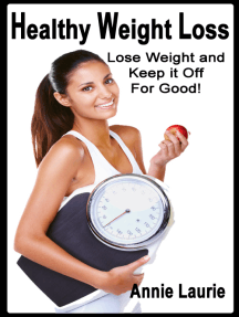 Healthy Weight Loss: Lose Weight and Keep It Off for Good