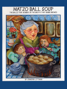Matzo Ball Soup: The Balls that Bobbed in the Broth that Bubbe Brewed
