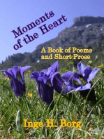 Moments of the Heart, A Book of Poems and Short Prose