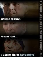 Richard Dawkins, Antony Flew, and Mother Teresa Go to Heaven