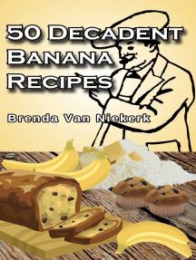 50 Decadent Banana Recipes