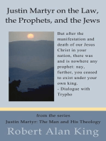Justin Martyr on the Law, the Prophets, and the Jews (Justin Martyr