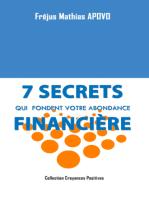 7 Secrets qui fondent votre abondance financière