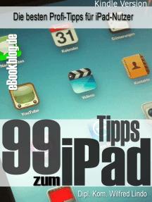 99 Tipps zum iPad: Die besten Profi-Tipps für iPad-Nutzer