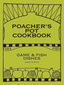 Game Cookbook: Poacher's Pot Cookbook