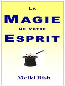La Magie De Votre Esprit: Comment Utiliser Votre Esprit Efficacement