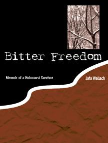 Bitter Freedom: Memoir of a Holocaust Survivor