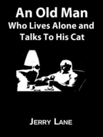 An Old Man Who Lives Alone and Talks To His Cat