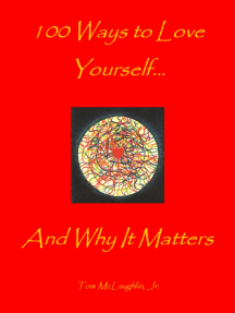 100 Ways to Love Yourself...And Why It Matters to All of Us