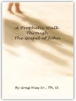 A Prophetic Walk Through the Gospel of John