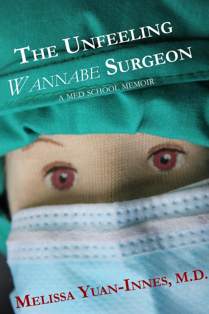 the unfeeling wannabe surgeon a med school memoir by melissa yuan