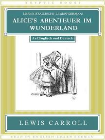 Lerne Englisch! Learn German! ALICE'S ABENTEUER IM WUNDERLAND: Auf Englisch und Deutsch