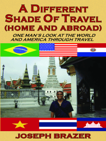 A Different Shade of Travel (Home and Abroad): One Man's Look At The World And America Through Travel