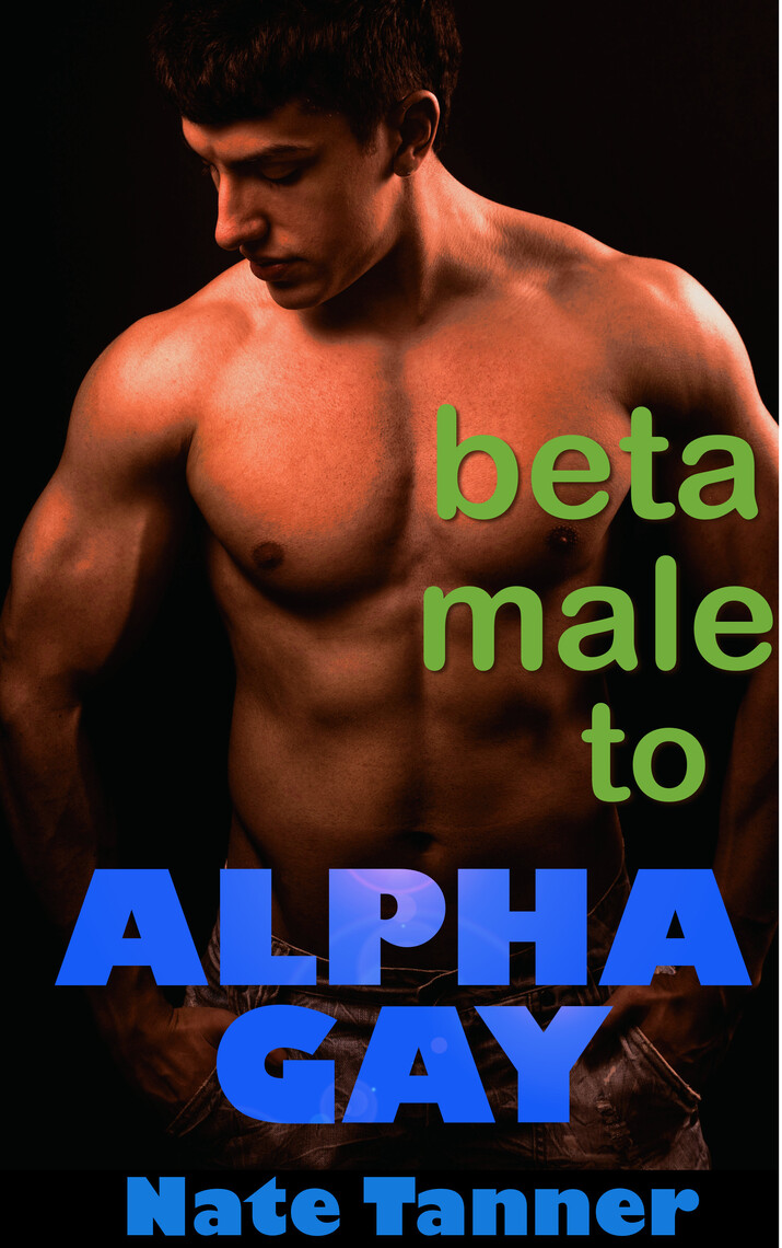 Beta Male to Alpha Gay by Nate Tanner - Book - Read Online