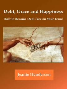 Debt, Grace and Happiness How to Become Debt Free on Your Terms