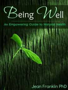 Being Well: An Empowering Guide to Natural Health