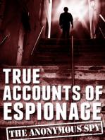 True Accounts of Espionage (the Anonymous Spy Series)