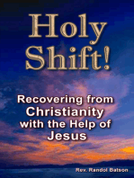 Holy Shift! Recovering from Christianity with the Help of Jesus