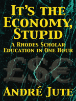 IT'S THE ECONOMY, STUPID a Rhodes Scholar Education in One Hour