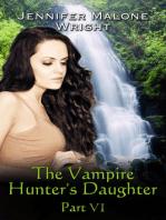 The Vampire Hunter's Daughter Part VI