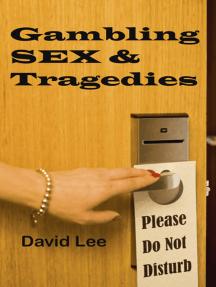 Gambling , Sex and Tragedies