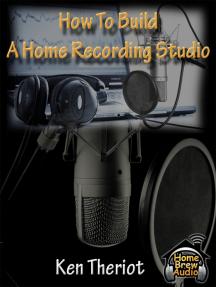 How To Build A Home Recording Studio