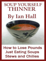 Soup Yourself Thinner! How to Lose Pounds Just eating Soups, Stews and Chilies.
