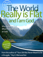 The World Really is Flat and I Am God