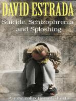 Suicide, Schizophrenia, and Sploshing