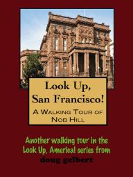 Look Up, San Francisco! A Walking Tour of Nob Hill