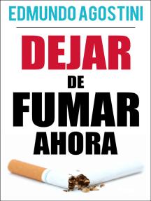 Dejar de Fumar Ahora: Una guia para lograrlo definitivamente