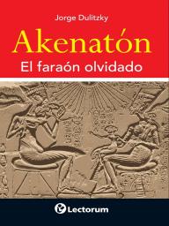 Akenaton. El faraón olvidado