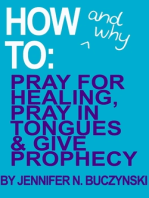 How & Why to Pray for Healing, Pray in Tongues & Give Prophecy