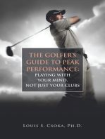The Golfer's Guide to Peak Performance: Playing With Your Mind, Not Just Your Clubs