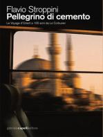 Pellegrino di cemento. Le Voyage d'Orient a 100 anni da Le Corbusier