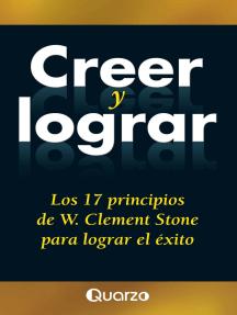 Creer y lograr. Los 17 principios de W. Clemente Stone para lograr el exito