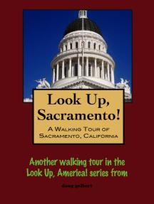 Look Up, Sacramento! A Walking Tour of Sacramento, California