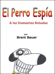 El Perro Espía y los Diamantes Robados