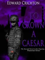 To Crown a Caesar (The Praetorian Series - Book II)