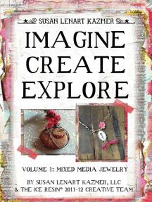 Imagine Create Explore Volume 1: Mixed Media Jewelry