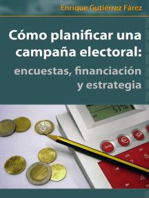 Cómo Planificar una Campaña Electoral: encuestas, financiación y estrategia