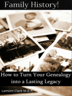 Family History! How to Turn Your Genealogy Into a Lasting Legacy