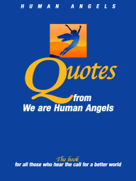 Quotes from We are Human Angels