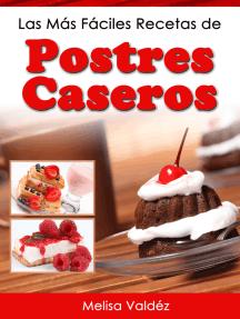Las Más Fáciles Recetas de Postres Caseros