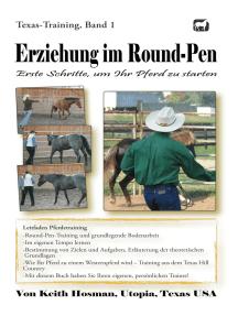 Erziehung im Round-Pen: Erste Schritte, um Ihr Pferd zu starten