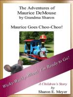 The Adventures of Maurice DeMouse by Grandma Sharon, Maurice Goes Choo-Choo!