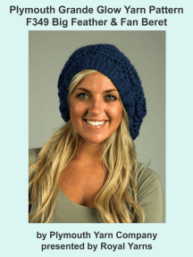 Plymouth Grande Glow Yarn Knitting Pattern F349 Big Feather & Fan Beret