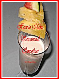 How to Make Sensational Smoothies