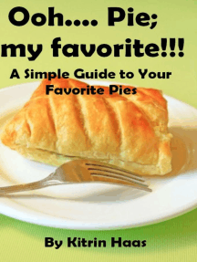 Ooh.... Pie; My Favorite!!! A Simple Guide To Your Favorite Pies